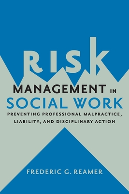 Risk Management in Social Work: Preventing Professional Malpractice, Liability, and Disciplinary Action Cover Image