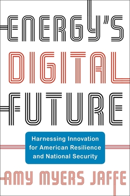 Energy's Digital Future: Harnessing Innovation for American Resilience and National Security (Center on Global Energy Policy) Cover Image