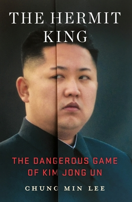 The Hermit King: The Dangerous Game of Kim Jong Un Cover Image