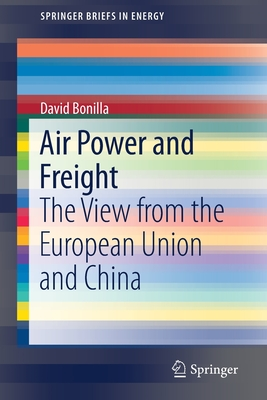 Air Power and Freight: The View from the European Union and China (Springerbriefs in Energy) cover