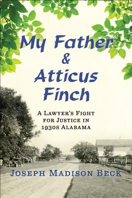My Father and Atticus Finch: A Lawyer's Fight for Justice in 1930s Alabama Cover Image