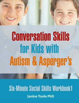 Six-Minute Social Skills Workbook 1: Conversation Skills for Kids with Autism & Asperger's Cover Image