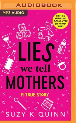 Lies We Tell Mothers: A True Story Cover Image