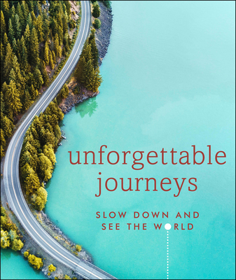 Unforgettable Journeys: Slow Down and See the World Cover Image