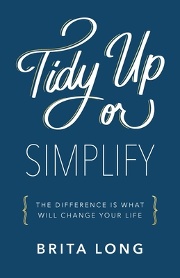 Tidy Up or Simplify: The Difference Is What Will Change Your Life Cover Image