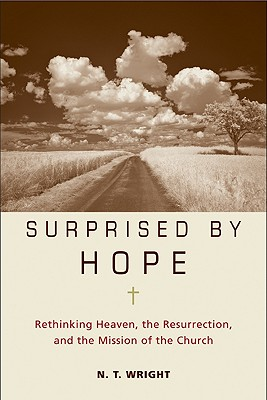 Surprised by Hope: Rethinking Heaven, the Resurrection, and the Mission of the Church Cover Image