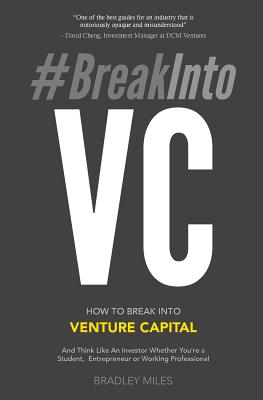 #BreakIntoVC: How to Break Into Venture Capital and Think Like an Investor Whether You're a Student, Entrepreneur or Working Profess Cover Image