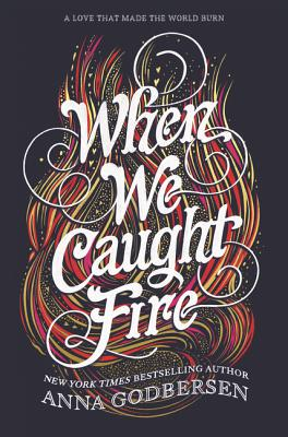 When We Caught Fire by Anna Godbersen