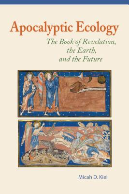 Apocalyptic Ecology: The Book of Revelation, the Earth, and the Future Cover Image
