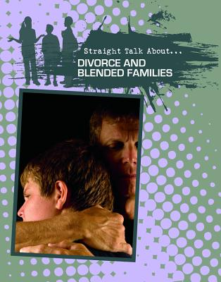 Divorce and Blended Families (Straight Talk About...(Crabtree)) Cover Image