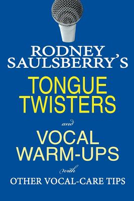 Rodney Saulsberry's Tongue Twisters and Vocal Warm-Ups: With Other Vocal-Care Tips Cover Image