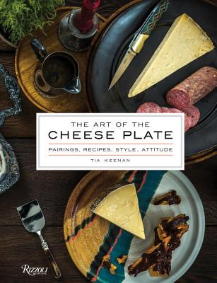 The Art of the Cheese Plate: Pairings, Recipes, Style, Attitude Cover Image