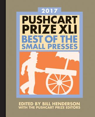 The Pushcart Prize XLI: Best of the Small Presses 2017 Edition (The Pushcart Prize Anthologies #41) Cover Image
