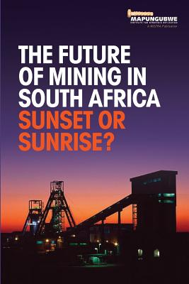 The Future of Mining in South Africa: Sunset or Sunrise? Cover Image