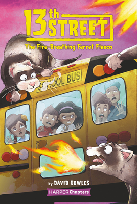 13th Street #2: The Fire-Breathing Ferret Fiasco (HarperChapters) Cover Image