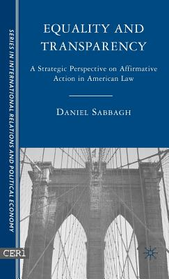Equality and Transparency: A Strategic Perspective on Affirmative Action in American Law (CERI Series in International Relations and Political Economy) Cover Image