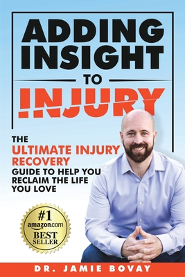 Adding Insight To Injury: The Ultimate Injury Recovery Guide To Help You Reclaim The Life You Love Cover Image
