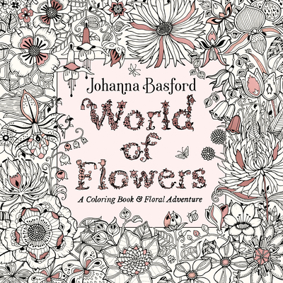World of Flowers: A Coloring Book and Floral Adventure cover