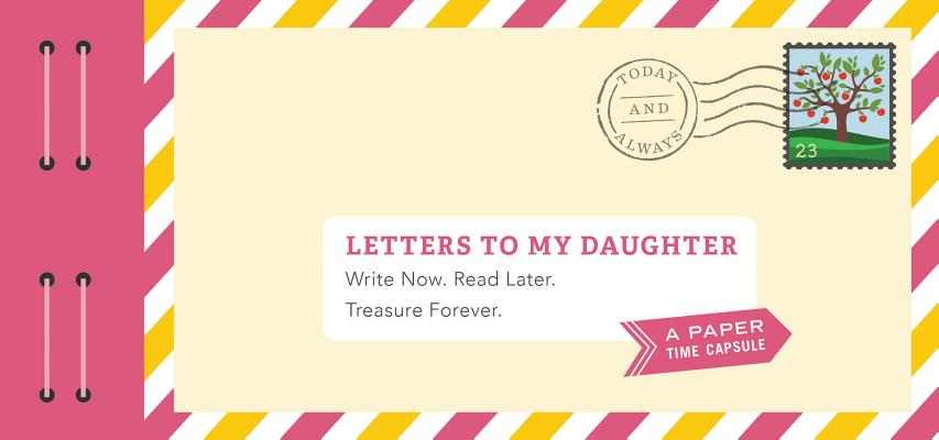 Letters to My Daughter: Write Now. Read Later. Treasure Forever. (Daughter Gifts from Mom, Father Daughter Gifts, To My Daughter Gifts) Cover Image