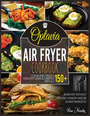 Optavia Air Fryer Cookbook: Cook and Taste 150+ Healthy Lean & Green Meals, Burn Fat without Feeling Hungry and Be Super Energetic Cover Image
