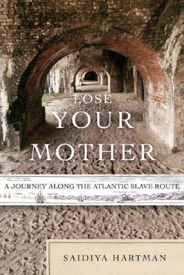 Lose Your Mother: A Journey Along the Atlantic Slave Route Cover Image