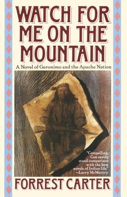 Watch for Me on the Mountain: A Novel of Geronimo and the Apache Nation Cover Image