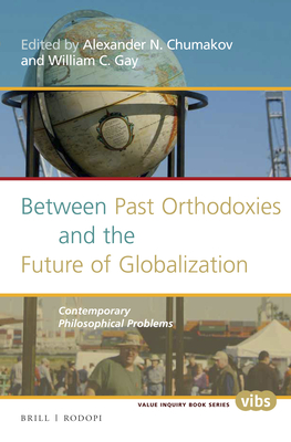 Between Past Orthodoxies and the Future of Globalization: Contemporary Philosophical Problems (Value Inquiry Book Series / Contemporary Russian Philosophy #288) Cover Image