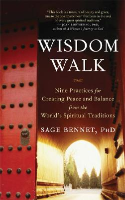 Wisdom Walk: Nine Practices for Creating Peace and Balance from the World's Spiritual Traditions Cover Image