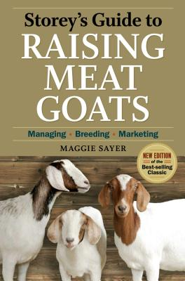 Storey's Guide to Raising Meat Goats, 2nd Edition: Managing, Breeding, Marketing (Storey's Guide to Raising) Cover Image