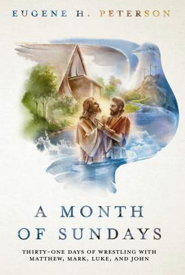 A Month of Sundays: Thirty-One Days of Wrestling with Matthew, Mark, Luke, and John Cover Image