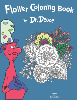 Flower Coloring Book by Dr. Deuce: Relaxing Stress Relief Coloring Book for Adults and Kids Cover Image