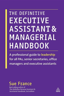 The Definitive Executive Assistant and Managerial Handbook: A Professional Guide to Leadership for All Pas, Senior Secretaries, Office Managers and Ex Cover Image
