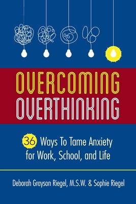 Overcoming Overthinking: 36 Ways to Tame Anxiety for Work, School, and Life Cover Image