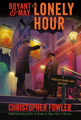 Bryant & May: The Lonely Hour: A Peculiar Crimes Unit Mystery Cover Image