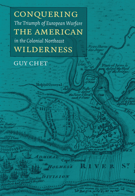 Conquering the American Wilderness: The Triumph of European Warfare in Colonial Northwest (Native Americans of the Northeast) Cover Image