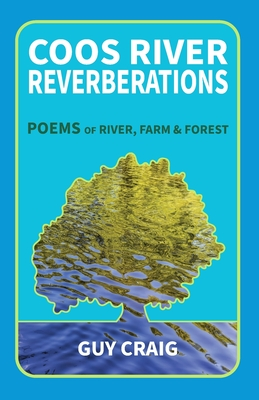 Coos River Reverberations: Poems of River, Farm, and Forest Cover Image