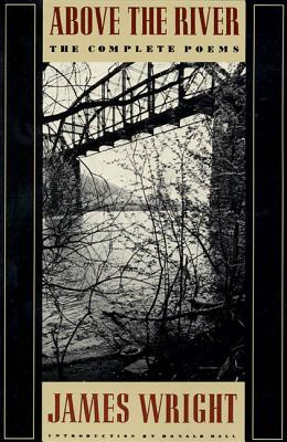 Above the River: The Complete Poems Cover Image