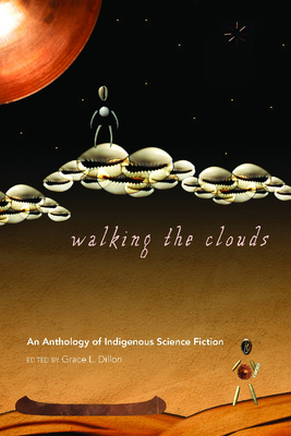Walking the Clouds: An Anthology of Indigenous Science Fiction (Sun Tracks ) Cover Image