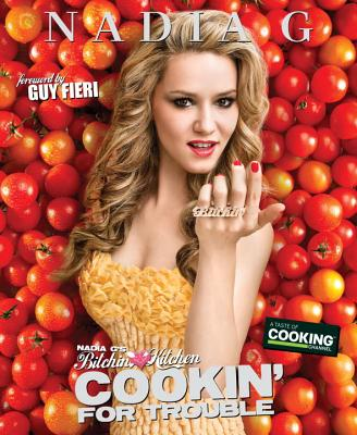 Nadia G's Bitchin' Kitchen: Cookin' for Trouble Cover Image