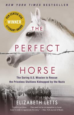 The Perfect Horse: The Daring U.S. Mission to Rescue the Priceless Stallions Kidnapped by the Nazis Cover Image
