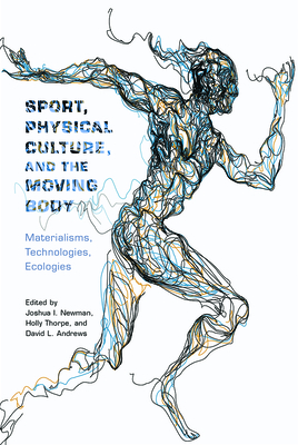 Sport, Physical Culture, and the Moving Body: Materialisms, Technologies, Ecologies (Critical Issues in Sport and Society) Cover Image