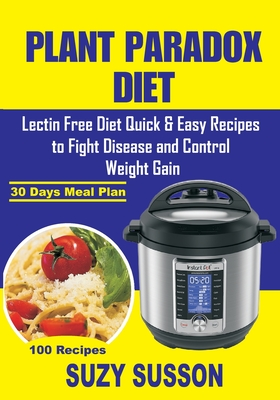Plant Paradox Diet: Lectin Free Diet Quick & Easy Recipes to Fight Disease and Control Weight Gain Cover Image