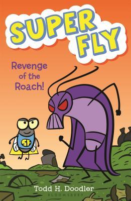 Super Fly: Revenge of the Roach by Todd H. Hoodler