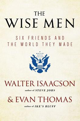 The Wise Men: Six Friends and the World They Made Cover Image