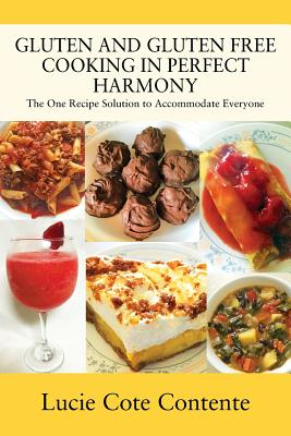 Gluten and Gluten Free Cooking in Perfect Harmony: The one recipe solution to accommodate everyone Cover Image