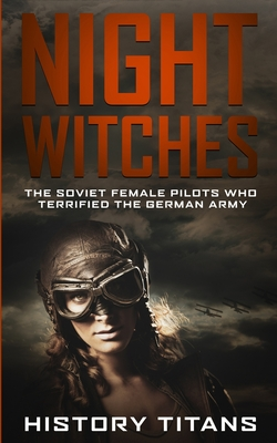 Night Witches: The Soviet Female Pilots Who Terrified The German Army Cover Image