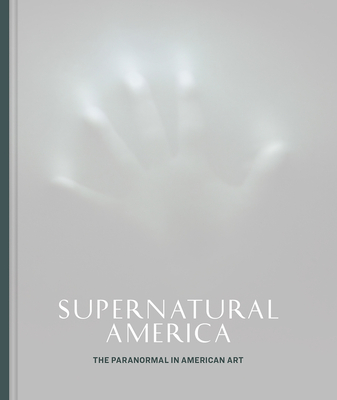 Supernatural America: The Paranormal in American Art Cover Image