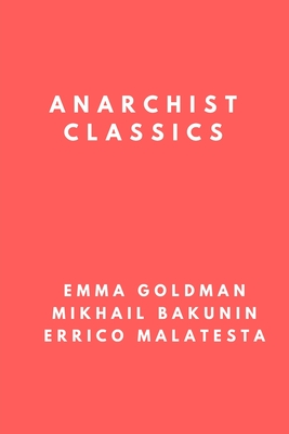 Anarchist Classics: The Most Important Anarchist Books of the 20th Century Cover Image