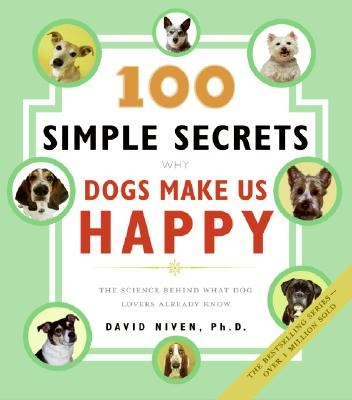 100 Simple Secrets Why Dogs Make Us Happy: The Science Behind What Dog Lovers Already Know Cover Image