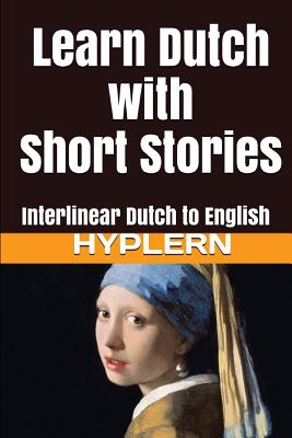 Learn Dutch with Short Stories: Interlinear Dutch to English Cover Image